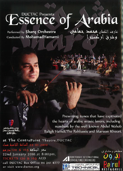 Solo violinist Mohamad Hamami and Sharq Orchestra present Essence Of Arabia, a concert focusing on tunes that captivated the hearts of Arabic music lovers and formed the basis for Arabic popular music.  These essential tunes are the fruits of collaboration between Arab singing divas and the ingenuity of Arab composers; the concert will feature the compositions of Mohamad Abdul Wahab, Baligh Hamdi, Al Sombati, the Rahbanis to modern days Marwan Khouri, as presented by Umm kalthoum, Wardah, Abdul Halim and Fairouz.  This concert targets music lovers of all ages and nationalities; it will be enjoyed by both Arabic music lovers and music… Read More